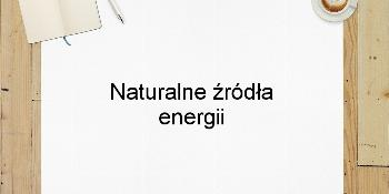 Naturalne źródła energii