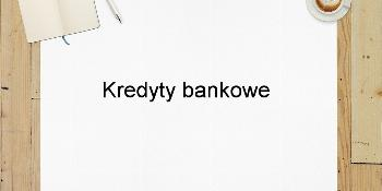 Kredyty bankowe