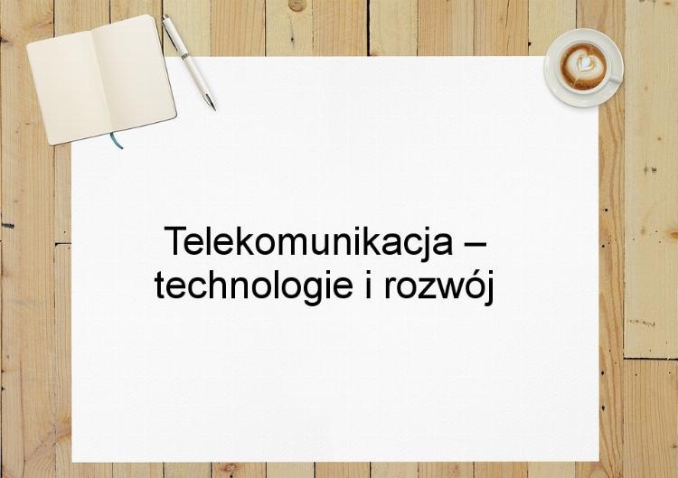 Telekomunikacja – technologie i rozwój