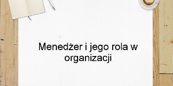 Menedżer i jego rola w organizacji
