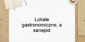 Lokale gastronomiczne, a sanepid