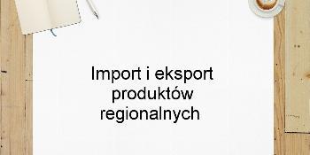 Import i eksport produktów regionalnych